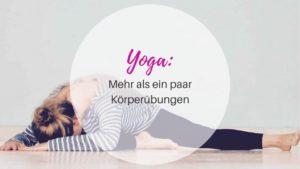 Yoga_ Mehr als ein paar Körperübungen