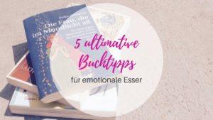 5 ultimative Buchtipps für emotionale Esser