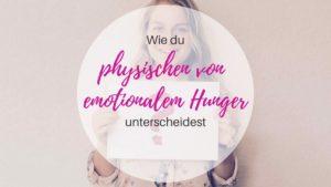 Wie du physischen von emotionalem Hunger unterscheidest