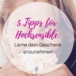 5 Tipps für Hochsensible