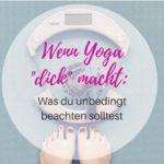 Wenn Yoga dick macht