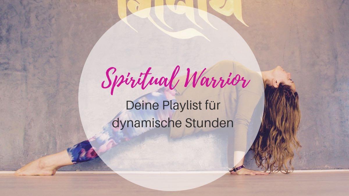 Spiritual Warrior_ Deine Playlist für dynamische Stunden