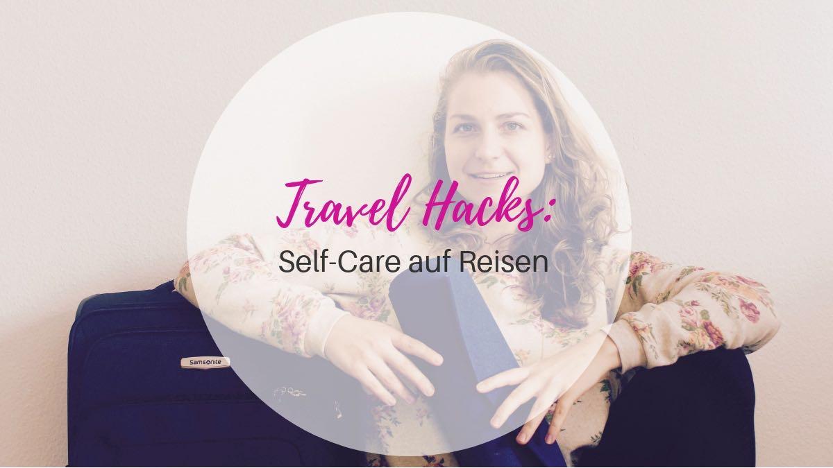 Travel Hacks _ Self-care auf Reisen