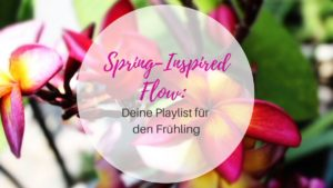 Playlist spring-inspired flow