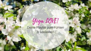 Yoga LOVE! Deine Playlist zum Fühlen und Loslassen