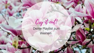 Cry it out! Deine Playlist zum Weinen