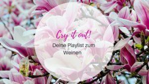 Cry it out! Deine Playlist zum Weinen